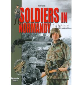 Buch Soldiers in Normandy - The Germans - deutsche Soldaten im Normandie-Einsatz - Nr. 0413
